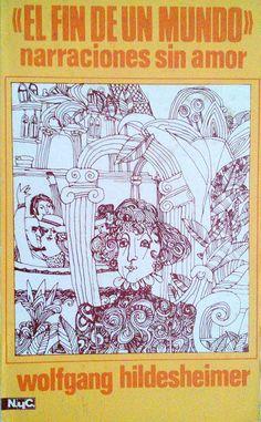HILDESHEIMER, Wolfgang. El Fin de un Mundo: narraciones sin amor (1969) Editorial Magisterio Español S.A. Novela Alemana S. XX. ISBN: Depósito legal M. 15.235-1969. El fin de un mundo/ Yo no escribo un libro sobre Kafka/ Retrato de un poeta/ Dos almas/ Auge y decadencia de Westcotte/ De mi diario/ La actuación del agente de seguros/ Por qué me convertí en un ruiseñor/ La buhardilla/ Una importante adquisición... [Pese a negarlo, la sombra de Kafka se proyecta sobre su obra]