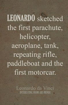Leonardo created the sketches of the first parachute, the first helicopter, the first rifle and the first motorcar.