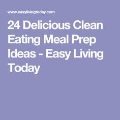 24 Delicious Clean Eating Meal Prep Ideas - Easy Living Today
