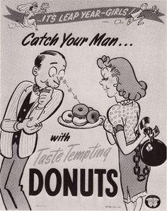 """""""Catch Your Man...with Taste Tempting Donuts"""" ~ Hey ladies, whatever works! - 1940s ad."""