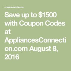 Save up to $1500 with Coupon Codes at AppliancesConnection.com August 8, 2016
