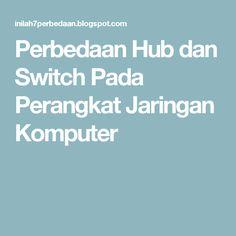 Perbedaan Hub dan Switch Pada Perangkat Jaringan Komputer