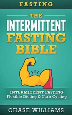 Fasting: The Intermittent Fasting Bible: Intermittent Fasting - Flexible Diet & Carb Cycling (Belly Fat, Ketogenic, High Carb, Slow Carb, Testosterone, Lean Gains, Carb Cycling) by Chase Williams http://www.amazon.com/dp/B019X743FI/ref=cm_sw_r_pi_dp_lFxNwb0YCWF99