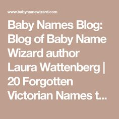 Baby Names Blog: Blog of Baby Name Wizard author Laura Wattenberg | 20 Forgotten Victorian Names to Put on Your List | Baby Name Wizard