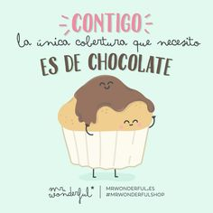 Contigo la única cobertura que necesito es de chocolate.  #Mr.Wonderful