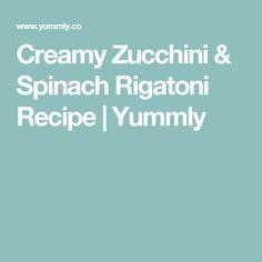Creamy Zucchini & Spinach Rigatoni Recipe   Yummly