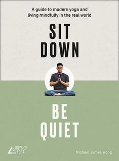 Sit Down Be Quiet: A modern guide to yoga and mindful living by Michael James Wong - HarperCollins Publishers - ISBN 10 0008249652 - ISBN… Good Books, My Books, Zen Yoga, Take The First Step, Book Format, Mindful Living, True Friends, Paperback Books, Self Development