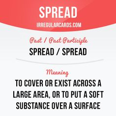 """Hello!  Our irregular verb of the day is """"Spread"""", which means """"to cover or exist across a large area, or to put a soft substance over a surface"""". The irregular verb """"Spread"""" is unchanged in the past tense and as a past participle. """"Spreaded"""" appears occasionally in informal contexts, but it is not a standard form, and most dictionaries don't recognize it."""