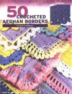 50 Crocheted Afghan Borders - think I will buy this myself. I realky like unusual borders on bkankets.