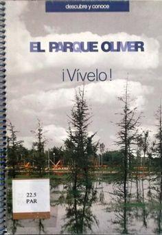 EL PARQUE OLIVER: ¡VÍVELO!. Índice: La historia del barrrio Oliver y su entorno, un itinerario por el Parque Oliver, en bicicleta desde el Parque Oliver, un Parque de todo el barrio. Disponible en @ http://roble.unizar.es/record=b1162493~S4*spi