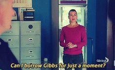Can I borrow Gibbs for a moment?