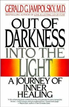 Out of Darkness into the Light: A Journey of Inner Healing by Gerald Jampolsky, http://www.amazon.com/dp/B002TXZS8U/ref=cm_sw_r_pi_dp_pPYotb0KPDJJD