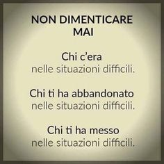 Never forget.who was with you in a difficult situation.who left you in a difficult situation.who put you in a difficult situation. Words Quotes, Wise Words, Life Quotes, Sayings, Italian Quotes, Sentences, Life Lessons, Decir No, Quotations