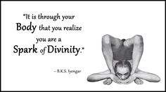 """YOGA QUOTE B.K.S. Iyengar: """"It is through your body that you realize you are a spark of divinity"""" .... #yogaquote #bksiyengar #yoga #om #yogainspiration #iyengar #mindfulness #namaste"""
