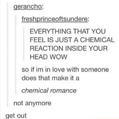 yes, it would mean your chemical romance, everybody's chemical romance. my chemical romance Emo Bands, Music Bands, My Chemical Romance, Pop Punk, Paramore, Fall Out Boy, Music Stuff, Music Things, Tumblr Funny