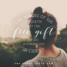 The wages of sin is death but the free gift of God is eternal life in christ #shereadstruth