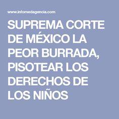 SUPREMA CORTE DE MÉXICO LA PEOR BURRADA, PISOTEAR LOS DERECHOS DE LOS NIÑOS