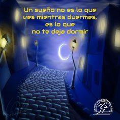 Un sueño no es lo que ves mientras duermes, es lo que no te deja dormir