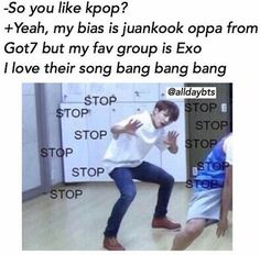 Are there people who say this?!seriously kookie from Got7 and bangx3 by EXO lol