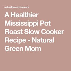 A Healthier Mississippi Pot Roast Slow Cooker Recipe - Natural Green Mom