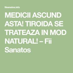 MEDICII ASCUND ASTA! TIROIDA SE TRATEAZA IN MOD NATURAL! – Fii Sanatos How To Get Rid, Thyroid, Doterra, Alter, Good To Know, Natural, Cardio, Math, Healthy