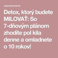 Detox, ktorý budete MILOVAŤ: So 7-dňovým plánom zhodíte pol kila denne a omladnete o 10 rokov! Atkins Diet, Detox, Organic Beauty, Food And Drink, Health Fitness, How To Plan, Drinks, Healthy, Recipes