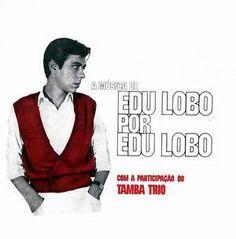 A Música de Edu Lobo por Edu Lobo (1965), un titre d'album légèrement narcissique qui n'est pas sans évoquer le titre d'un des chefs d'oeuvre du maître de la Bossa Nova The Composer Of Desafinado Plays (1963) d'Antônio Carlos Jobim. A Música de Edu...
