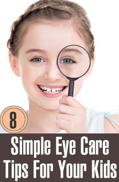 8 Simple Eye Care Tips For Your Kids: Ensure a Balanced Diet, Do Not Stare At Computer Screen for Long, Watch Television from a Safe Distance, Avoid Playing Mobile Video Games for Long, Avoid Eye-Rubbing, Avoid Using Kaajal or/and Soorma, Stop Use of Unsafe Toys,  Additional Protection to be adhered.