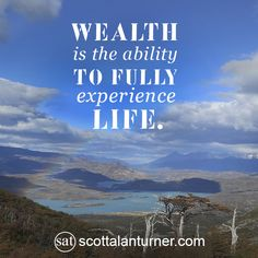 """Inspirational Quote: """"WEALTH is the ability TO FULLY experience LIFE."""""""