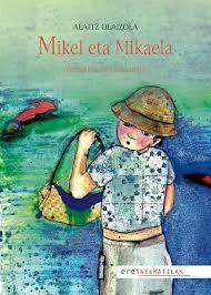 Alaitz Olaizola eta Idoia Beratarbide, MIKEL ETA MIKAELA, Erein, 2010