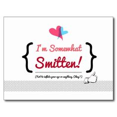 I'm Somewhat Smitten! - Custom Valentines Card - Make someone laugh and smile with this romantic lovers postcard!