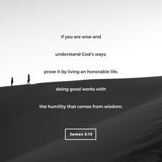 Are there any of you who are wise and understanding? You are to prove it by your good life, by your good deeds performed with humility and wisdom. Scripture Verses, Bible Scriptures, Bible Quotes, Scripture Pictures, Biblical Verses, Prayer Scriptures, Quotable Quotes, Way Of Life, The Life