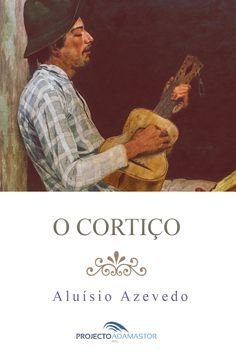 O Cortiço, de Aluísio Azevedo. Disponível gratuitamente no Projecto Adamastor.