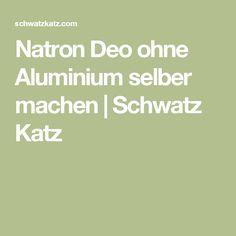 Natron Deo ohne Aluminium selber machen | Schwatz Katz