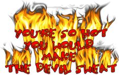 Devil Sweat Pictures and Images Quotes Gif, All Quotes, Qoutes, Funny Flirting Quotes, Flirty Quotes, Pick Up Lines, Know Who You Are, Animated Gif, Devil