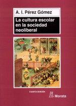 La cultura escolar en la sociedad neoliberal