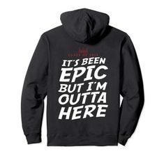 Class Of 2019 It's Been Epic Hoodie for Him and Her Grand... It's been epic but I'm outta here! Fun senior grad novelty text hoodie for teen boy or girl.  Funny graduating student gifts and gift ideas for college or high school graduate teens, boys and girls. Class Of 2019, Student Gifts, Hoodies, Sweatshirts, Boys, Girls, Boy Or Girl, High School, Teen
