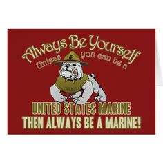 Always Be Yourself unless you can be a United States Marine. Then Always Be A Marine! Marine Corps Quotes, Usmc Quotes, Us Marine Corps, Marine Corps Boot Camp, Quotes Quotes, Once A Marine, Marine Mom, Marine Life, Military Humor