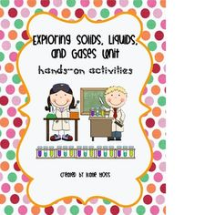 Hands-on and exciting Solids, liquids, and gases unit!  Includes lesson plans, posters, and lots of fun activities!