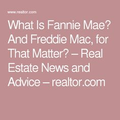 What Is Fannie Mae? And Freddie Mac, for That Matter? – Real Estate News and Advice – realtor.com