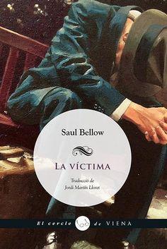 La víctima. de Saul Bellow  Viena edicions 2015  Una mena de malson a l'estil de Dostoievski, ecrit amb una força i una perspicàcia inusuals. N BEL