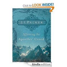 Affirming the Apostles' Creed: J.I. Packer - [Kindle Edition]