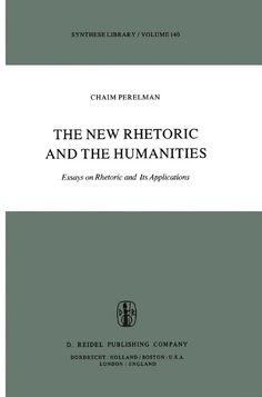The New Rhetoric and the Humanities: Essays on Rhetoric and its Applications - Ch. Perelman - Google Books