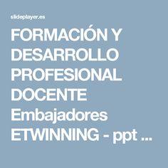 FORMACIÓN Y DESARROLLO PROFESIONAL DOCENTE Embajadores ETWINNING -  ppt descargar