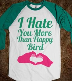 I Hate You More Than Flappy Bird - Classy yet Sassy - Skreened T-shirts, Organic Shirts, Hoodies, Kids Tees, Baby One-Pieces and Tote Bags