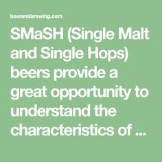 SMaSH (Single Malt and Single Hops) beers provide a great opportunity to understand the characteristics of your ingredients.