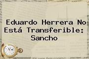 http://tecnoautos.com/wp-content/uploads/imagenes/tendencias/thumbs/eduardo-herrera-no-esta-transferible-sancho.jpg Draft 2015. Eduardo Herrera no está transferible: Sancho, Enlaces, Imágenes, Videos y Tweets - http://tecnoautos.com/actualidad/draft-2015-eduardo-herrera-no-esta-transferible-sancho/