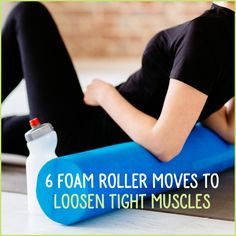 If your muscles are in knots and feeling tight, the foam roller might be the easiest fix you've ever found. Try these 6 moves to loosen tight muscles!