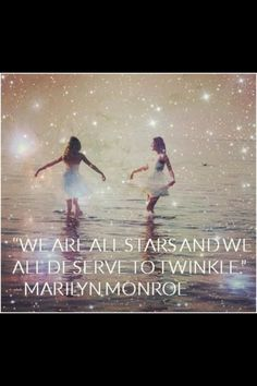 """""""We are all stars and we all deserve to twinkle"""" - Marilyn Monroe"""
