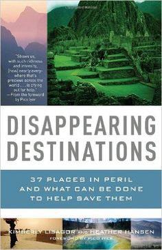 Disappearing Destinations: 37 Places in Peril and What Can Be Done to Help Save Them (Vintage Departures Original): Kimberly Lisagor, Heather Hansen: 9780307277367: Amazon.com: Books